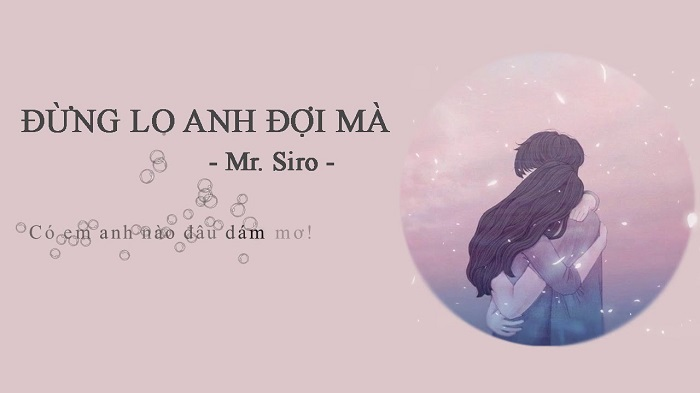 Đừng loa anh đợi mà mr. Siro