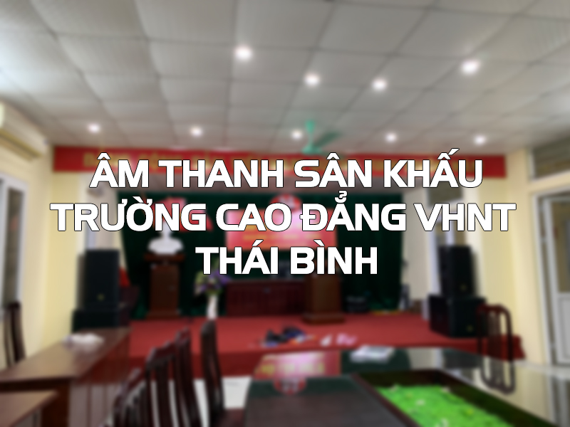 Âm thanh sân khấu VHNT Thái Bình