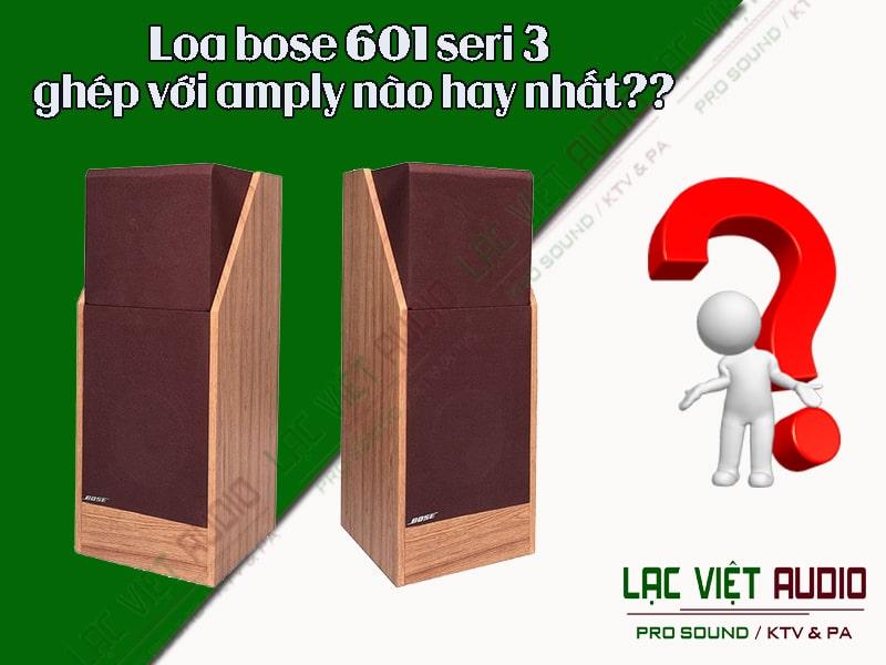 Loa bose 601 seri 3 ghép với amply nào hay nhất??