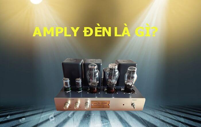 Khái niệm ampli đèn là gì?