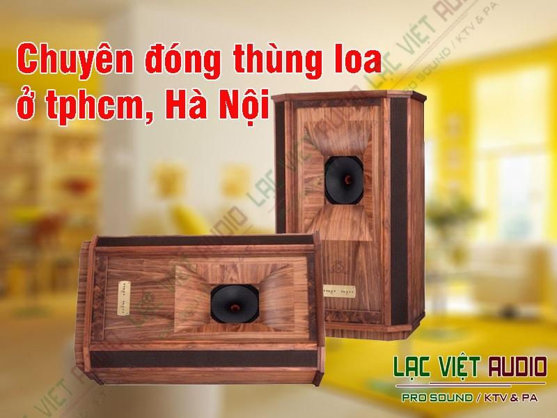 Chuyên đóng thùng loa ở tphcm, Hà Nội