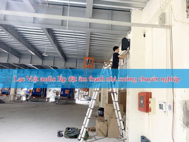 Âm thanh nhà xưởng thi công chuyên nghiệp tại Lạc Việt audio