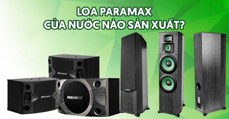 Loa paramax là thương hiệu nội địa chất lượng cao
