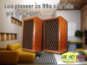 Loa pioneer cs 99a cần bán giá cực ngon!