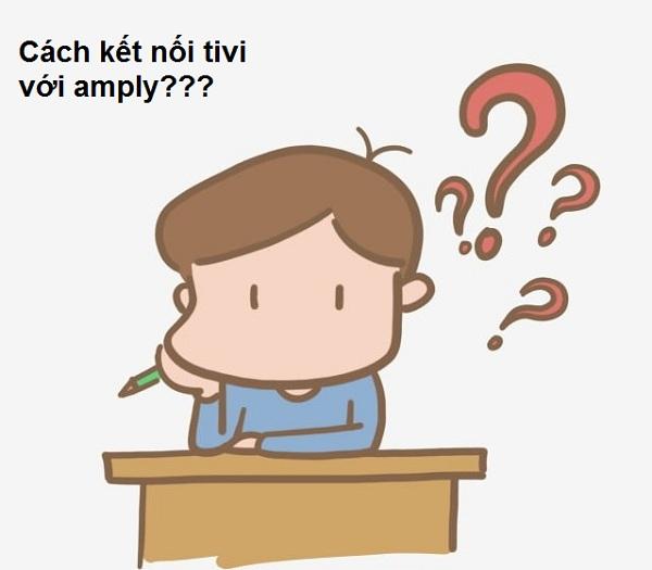 Một số câu hỏi thường gặp về cách kết nối tivi với amply