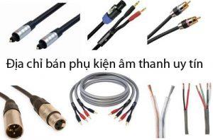Mua phụ kiện âm thanh ở đâu uy tín tại Hà Nội và TP HCM