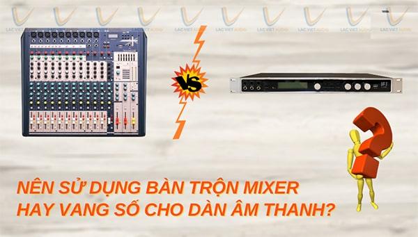 Vang số và mixer có những đặc điểm riêng biệt