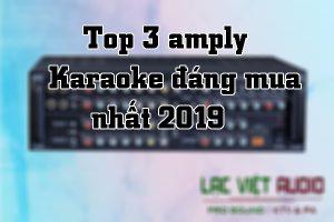 Top 3 amply Karaoke đáng mua nhất 2019