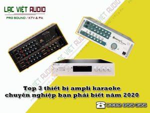 Top 3 thiết bị ampli karaoke chuyên nghiệp bạn phải biết năm 2020