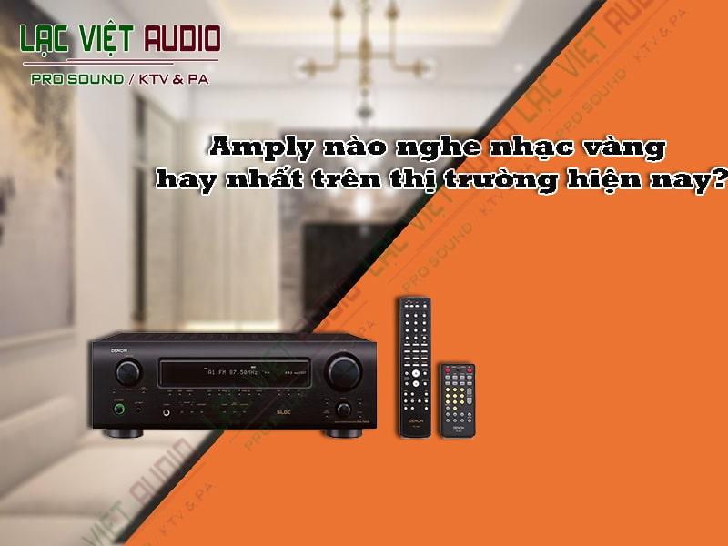 những thiết bị amply nghe nhạc vàng hay nhất - lạc Việt AUdio