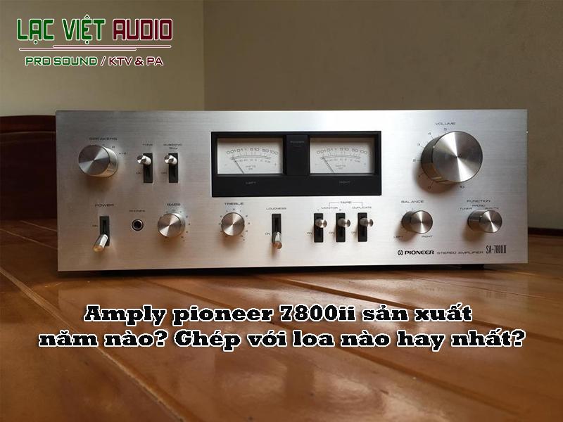 Amply pioneer 7800ii sản xuất năm nào