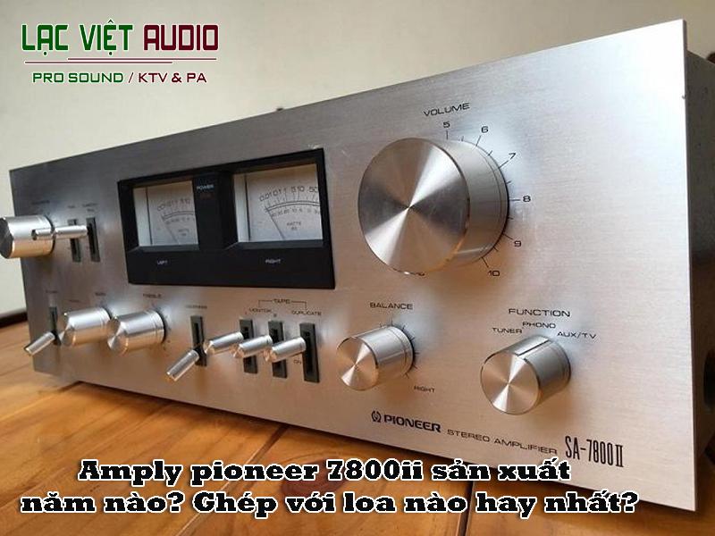 Amply pioneer 7800ii ghep voi loa gi?