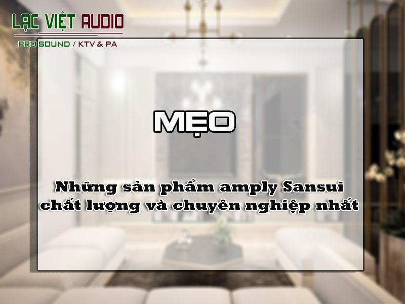 Những sản phẩm amply Sansui chất lượng và chuyên nghiệp nhất bạn cần biết
