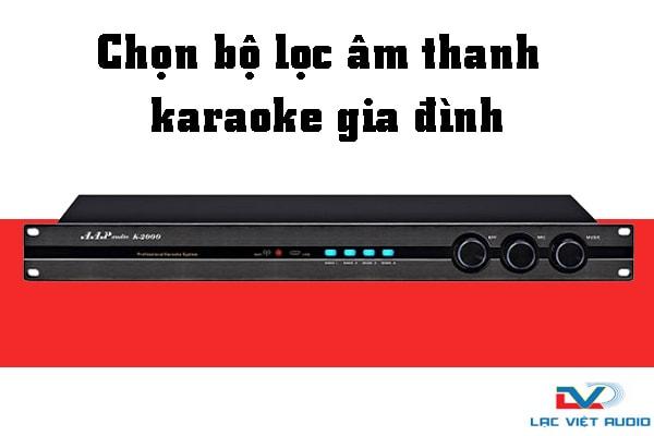 Bí quyết chọn bộ lọc âm thanh karaoke gia đình