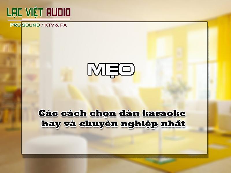 Các cách chọn dàn karaoke hay và chuyên nghiệp nhất
