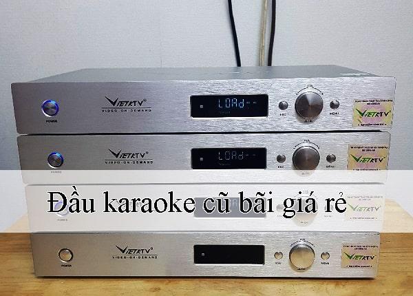 Đầu karaoke cũ bãi, giá rẻ bạn mua phải biết cách lựa chọn