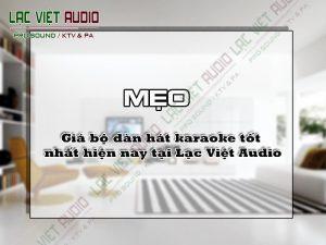 Giá bộ dàn hát karaoke tốt nhất hiện nay tại Lạc Việt Audio
