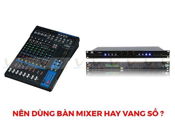 Nên dùng mixer hay vang số cho bộ dàn
