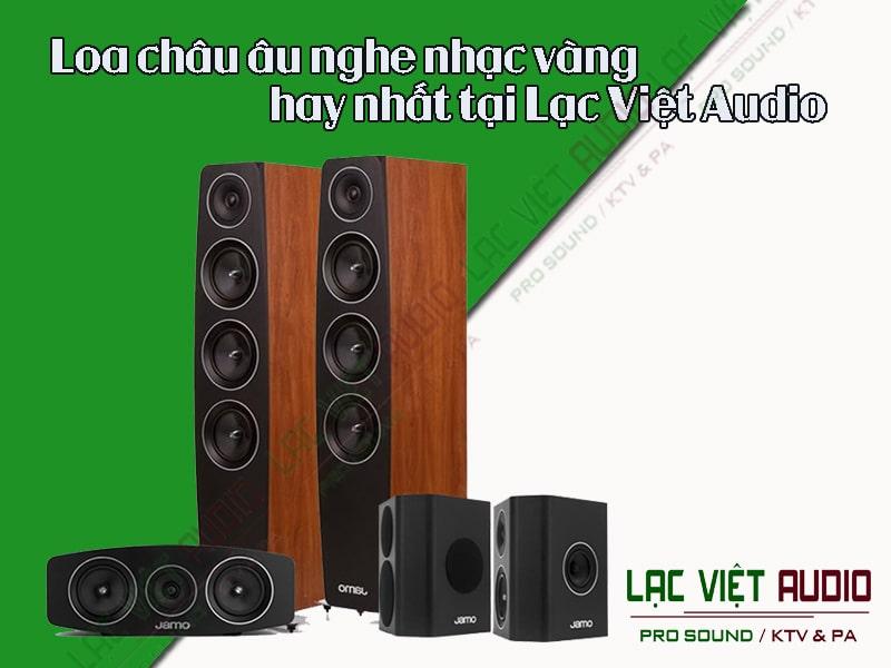 Loa châu âu nghe nhạc vàng hay nhất tại Lạc Việt Audio