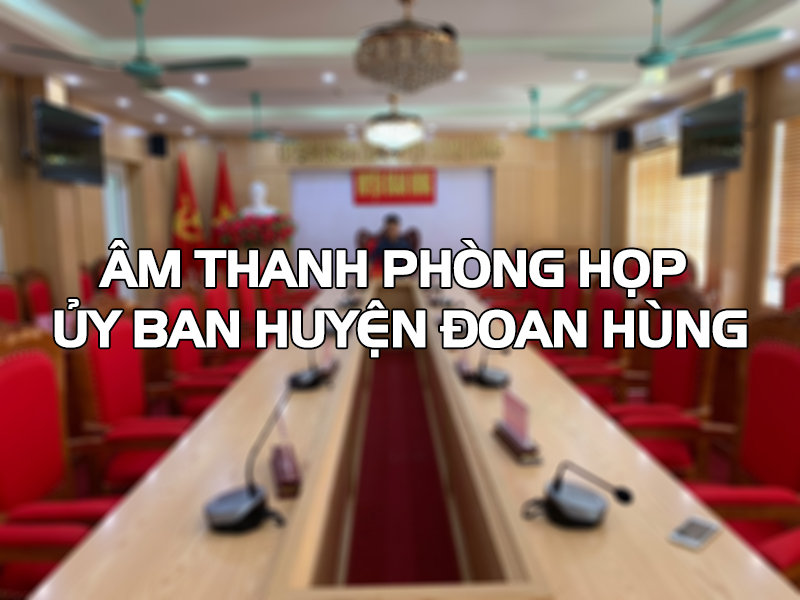 âm thanh phòng họp ủy ban Đoan Hùn