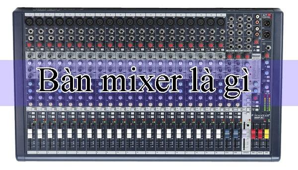 Bàn mixer là gì? Tất tần tật về bàn mixer