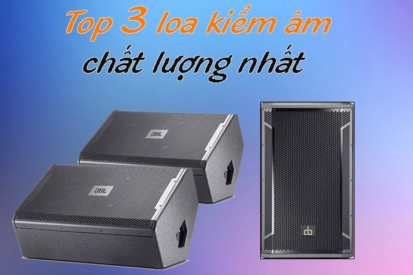 Top 3 sản phẩm loa kiểm âm uy tín chất lượng nhất