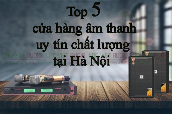 Top 5 cửa hàng âm thanh uy tín chất lượng tại Hà Nội