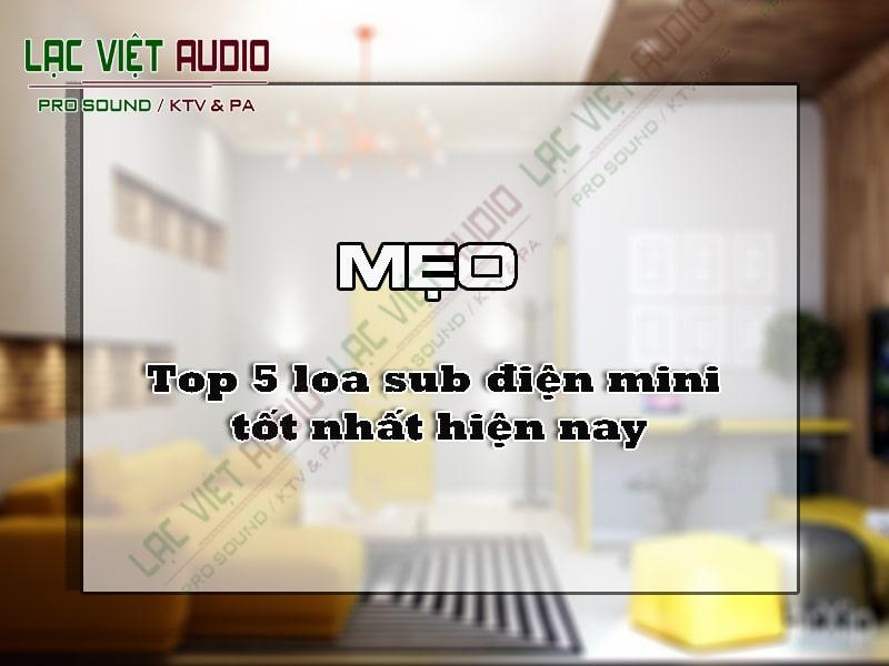 Top 5 loa sub điện mini tốt nhất hiện nay