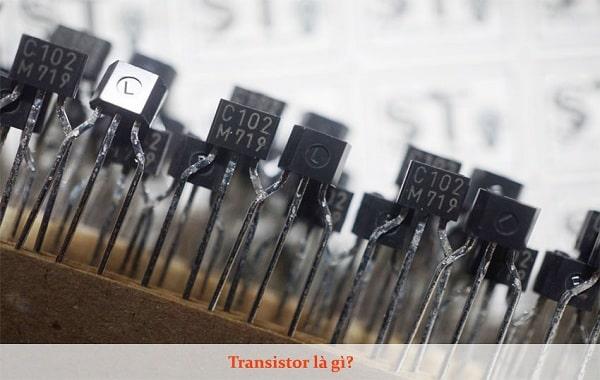 Transistor là gì? Cấu tạo, công dụng của transistor ra sao?