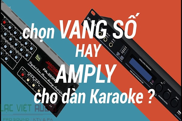 Chọn vang số hay chọn amply cho dàn karaoke của bạn
